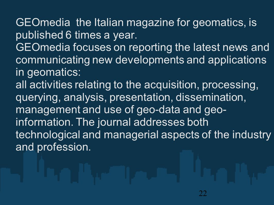 22 GEOmedia the Italian magazine for geomatics, is published 6 times a year.