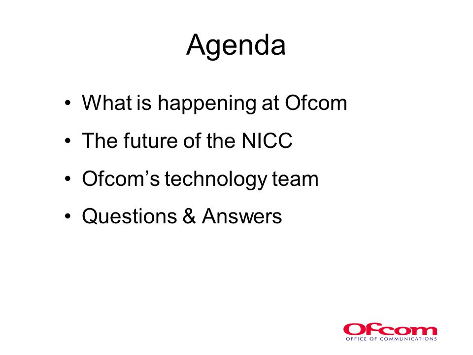 Agenda What is happening at Ofcom The future of the NICC Ofcom's technology team Questions & Answers