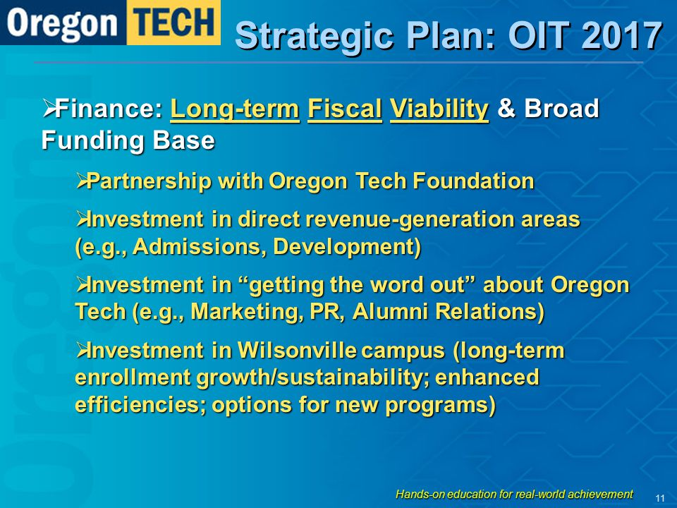 Strategic Plan: OIT 2017  Finance: Long-term Fiscal Viability & Broad Funding Base  Partnership with Oregon Tech Foundation  Investment in direct r
