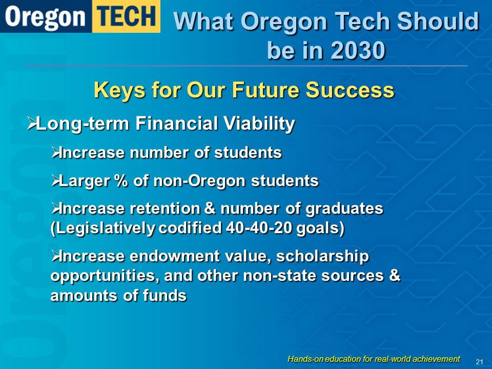 Keys for Our Future Success  Long-term Financial Viability  Increase number of students  Larger % of non-Oregon students  Increase retention & num