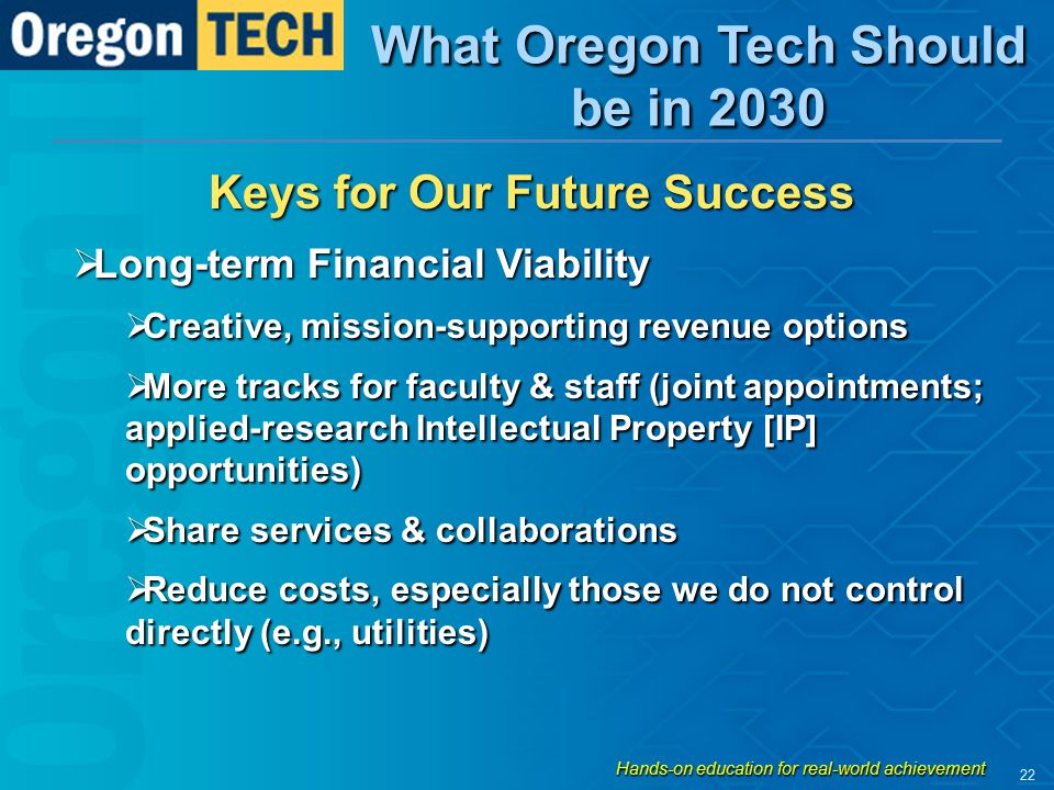 Keys for Our Future Success  Long-term Financial Viability  Creative, mission-supporting revenue options  More tracks for faculty & staff (joint ap