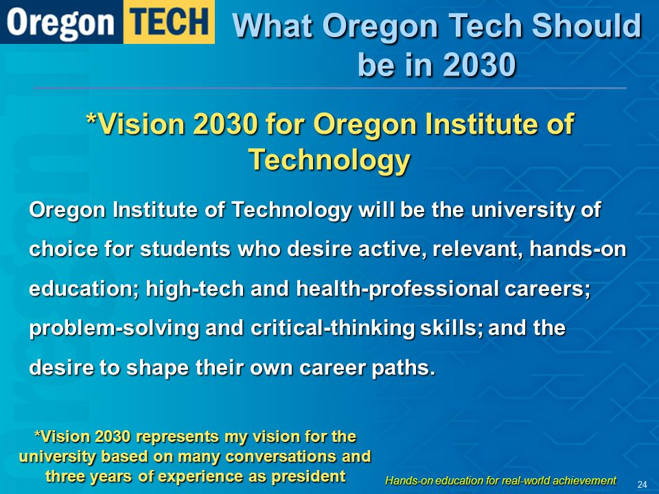 *Vision 2030 for Oregon Institute of Technology Oregon Institute of Technology will be the university of choice for students who desire active, releva