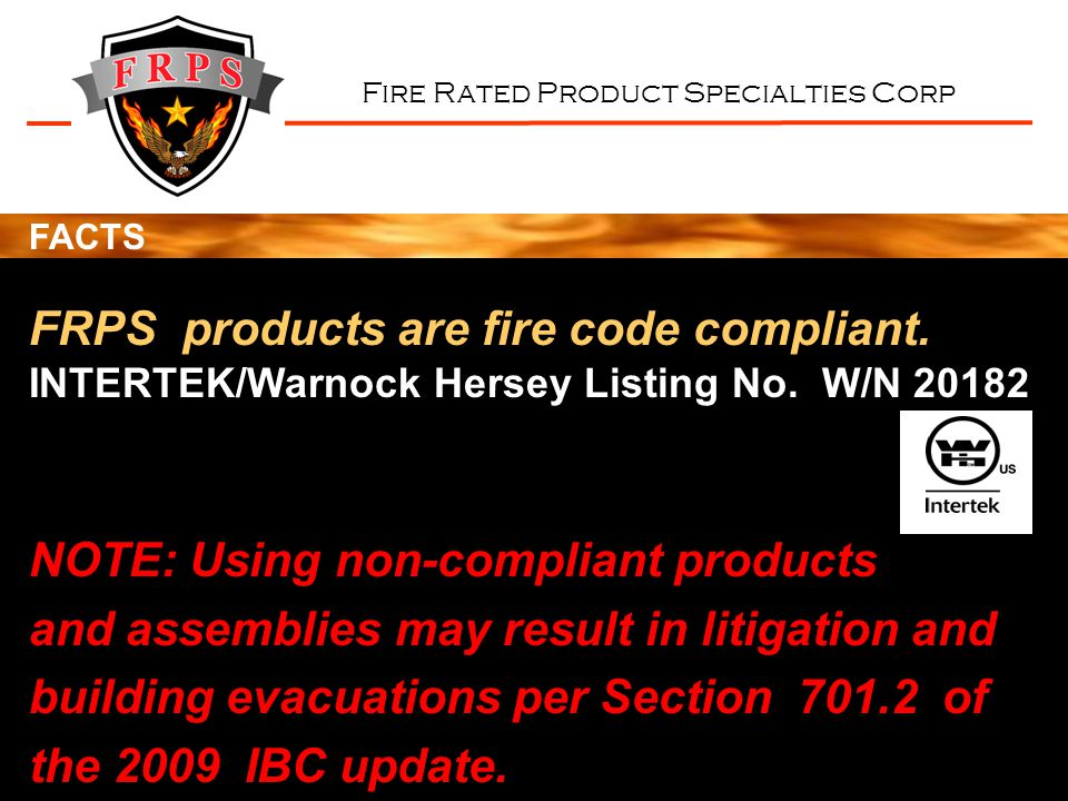 Fire Rated Product Specialties Corp NOTE: Using non-compliant products and assemblies may result in litigation and building evacuations per Section 701.2 of the 2009 IBC update.