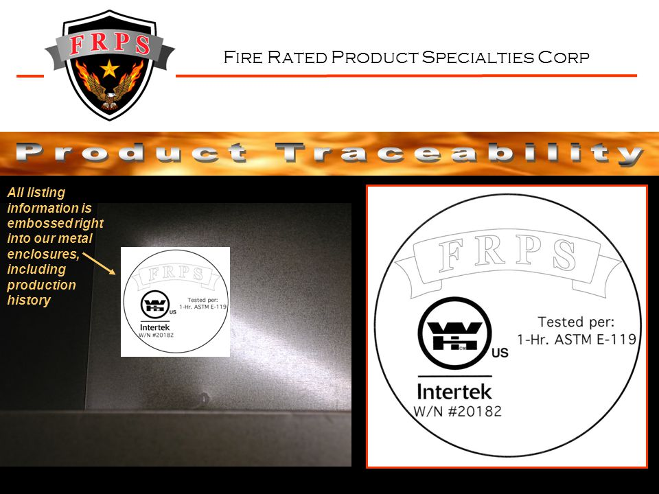 Fire Rated Product Specialties Corp All listing information is embossed right into our metal enclosures, including production history