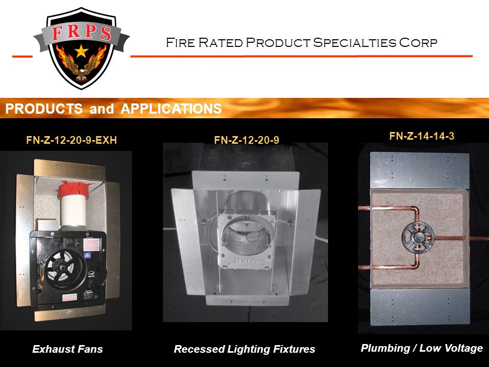 Fire Rated Product Specialties Corp Plumbing / Low Voltage Recessed Lighting FixturesExhaust Fans PRODUCTS and APPLICATIONS FN-Z-12-20-9-EXHFN-Z-12-20-9 FN-Z-14-14-3