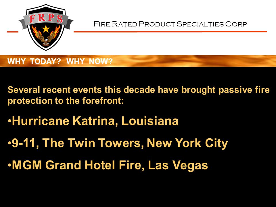 Fire Rated Product Specialties Corp APPLICATIONS FRPS Corp products can be used in a multitude of construction projects including: High Rise ComplexesApartments Strip MallsCondominiums Medical ClinicsTownhouses RestaurantsExpress Motels Clean RoomsStudent Housing SchoolsMilitary Housing Nursing HomesSenior Assisted Living