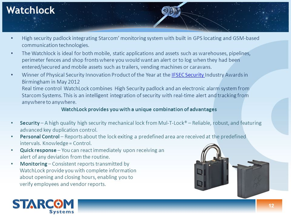 12 Watchlock High security padlock integrating Starcom' monitoring system with built in GPS locating and GSM-based communication technologies.