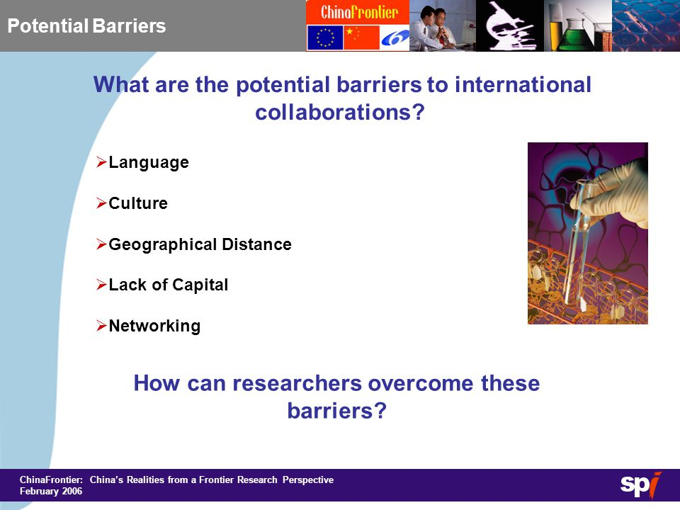 ChinaFrontier: China's Realities from a Frontier Research Perspective February 2006 Potential Barriers What are the potential barriers to international collaborations.