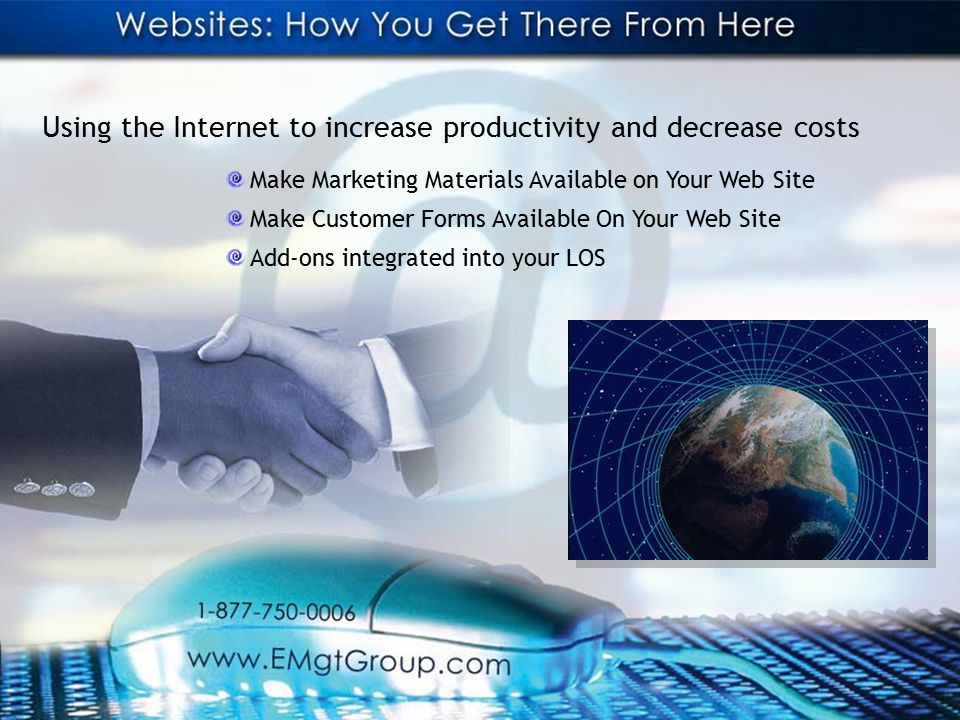 Using the Internet to increase productivity and decrease costs Make Marketing Materials Available on Your Web Site Make Customer Forms Available On Your Web Site Add-ons integrated into your LOS