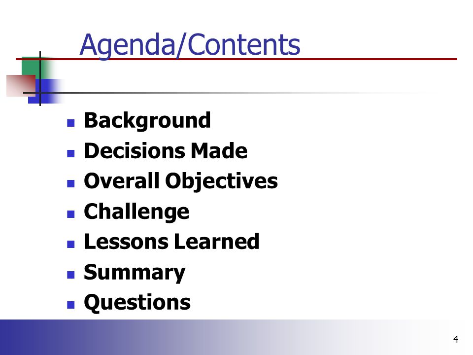 4 Background Decisions Made Overall Objectives Challenge Lessons Learned Summary Questions Agenda/Contents