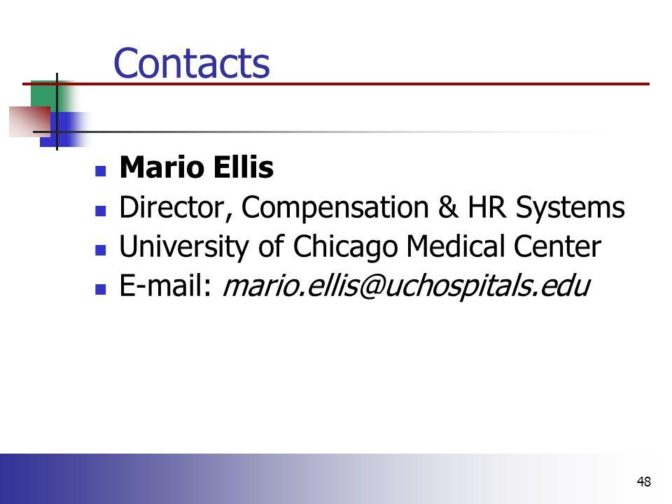 48 Mario Ellis Director, Compensation & HR Systems University of Chicago Medical Center E-mail: mario.ellis@uchospitals.edu Contacts