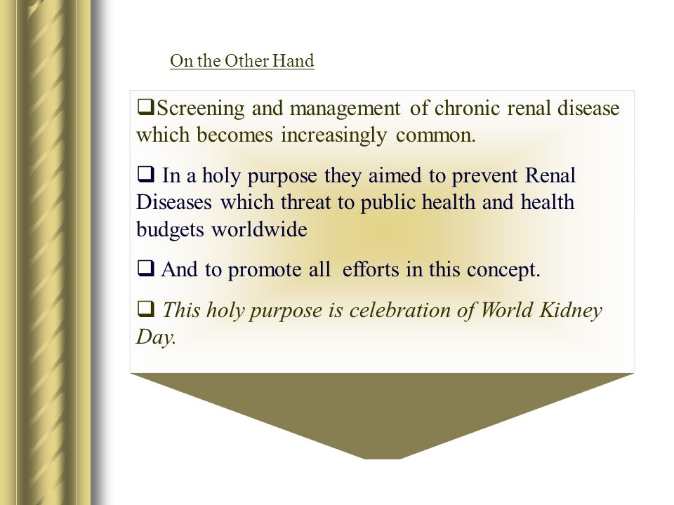  Screening and management of chronic renal disease which becomes increasingly common.