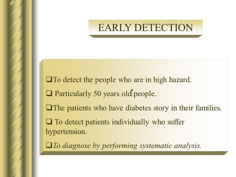 Erken teşhis; yüksek risk altındaki  To detect the people who are in high hazard.