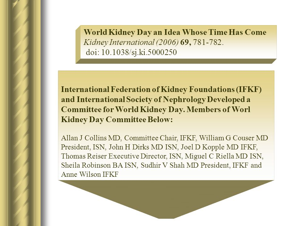 International Federation of Kidney Foundations (IFKF) and International Society of Nephrology Developed a Committee for World Kidney Day. Members of W