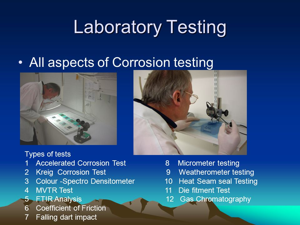 Laboratory Testing All aspects of Corrosion testing Types of tests 1Accelerated Corrosion Test 8 Micrometer testing 2Kreig Corrosion Test 9 Weatherome