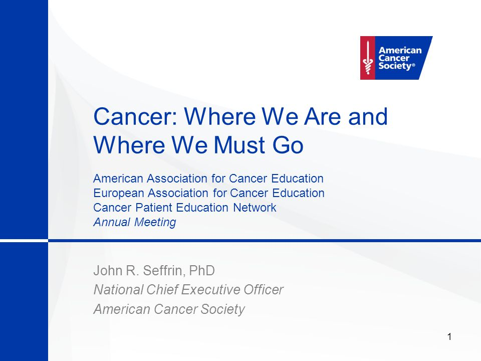 1 Cancer: Where We Are and Where We Must Go John R.