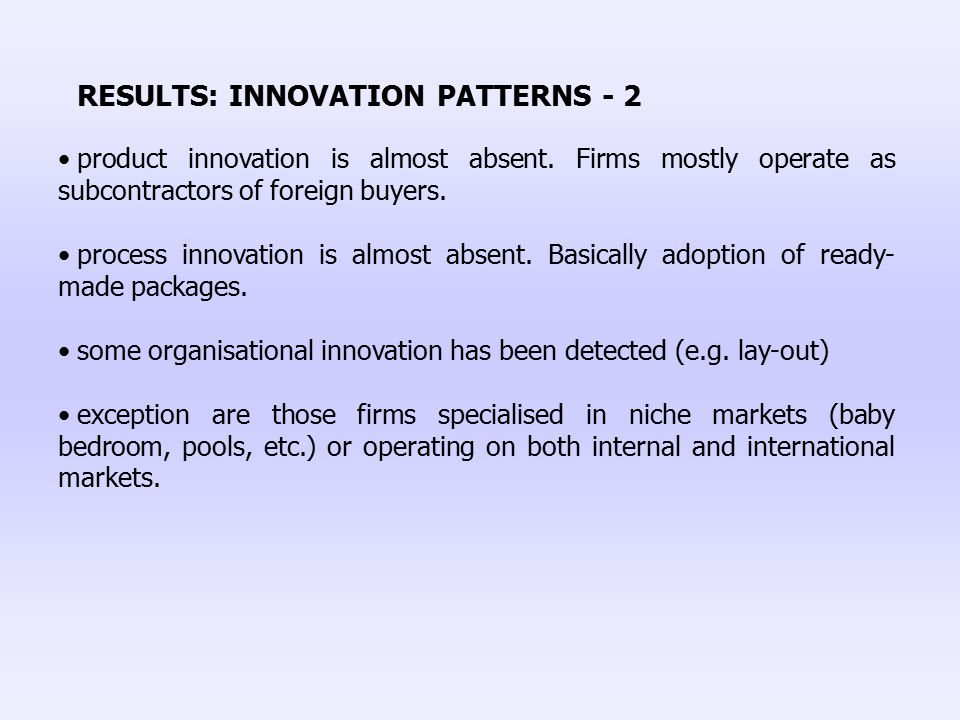 RESULTS: INNOVATION PATTERNS - 2 product innovation is almost absent. Firms mostly operate as subcontractors of foreign buyers. process innovation is