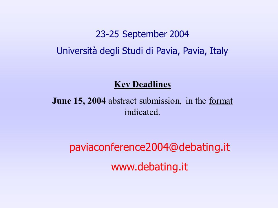 23-25 September 2004 Università degli Studi di Pavia, Pavia, Italy Key Deadlines June 15, 2004 abstract submission, in the format indicated. paviaconf