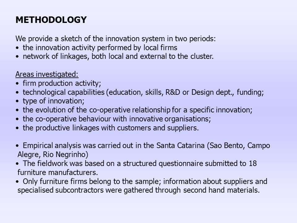 METHODOLOGY We provide a sketch of the innovation system in two periods: the innovation activity performed by local firms network of linkages, both lo