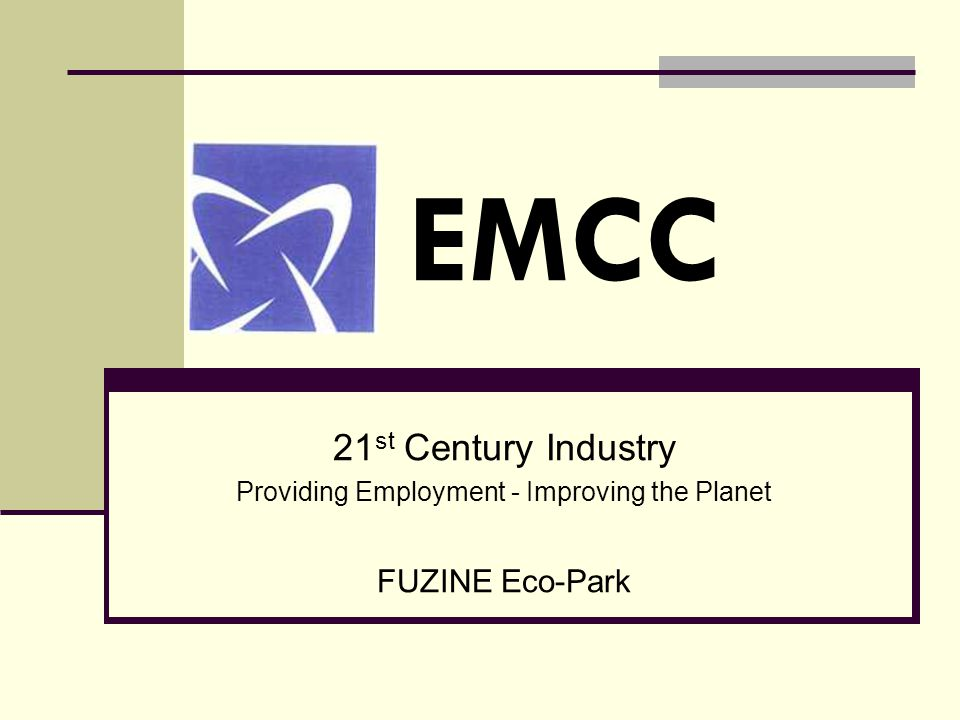 EMCC 21 st Century Industry Providing Employment - Improving the Planet FUZINE Eco-Park