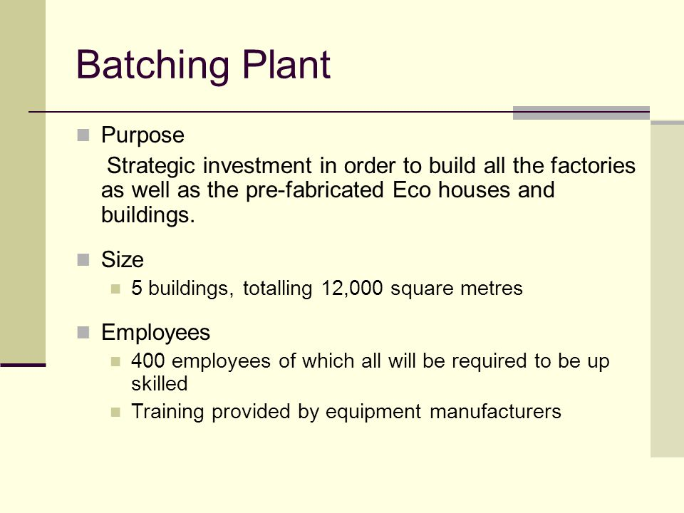Batching Plant Purpose Strategic investment in order to build all the factories as well as the pre-fabricated Eco houses and buildings.