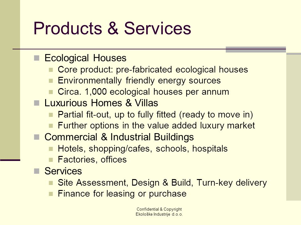 Products & Services Ecological Houses Core product: pre-fabricated ecological houses Environmentally friendly energy sources Circa.
