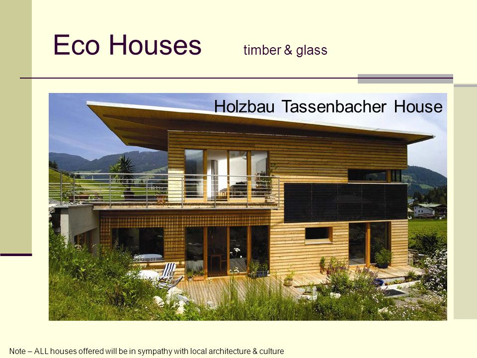 Eco Houses timber & glass Holzbau Tassenbacher House Note – ALL houses offered will be in sympathy with local architecture & culture