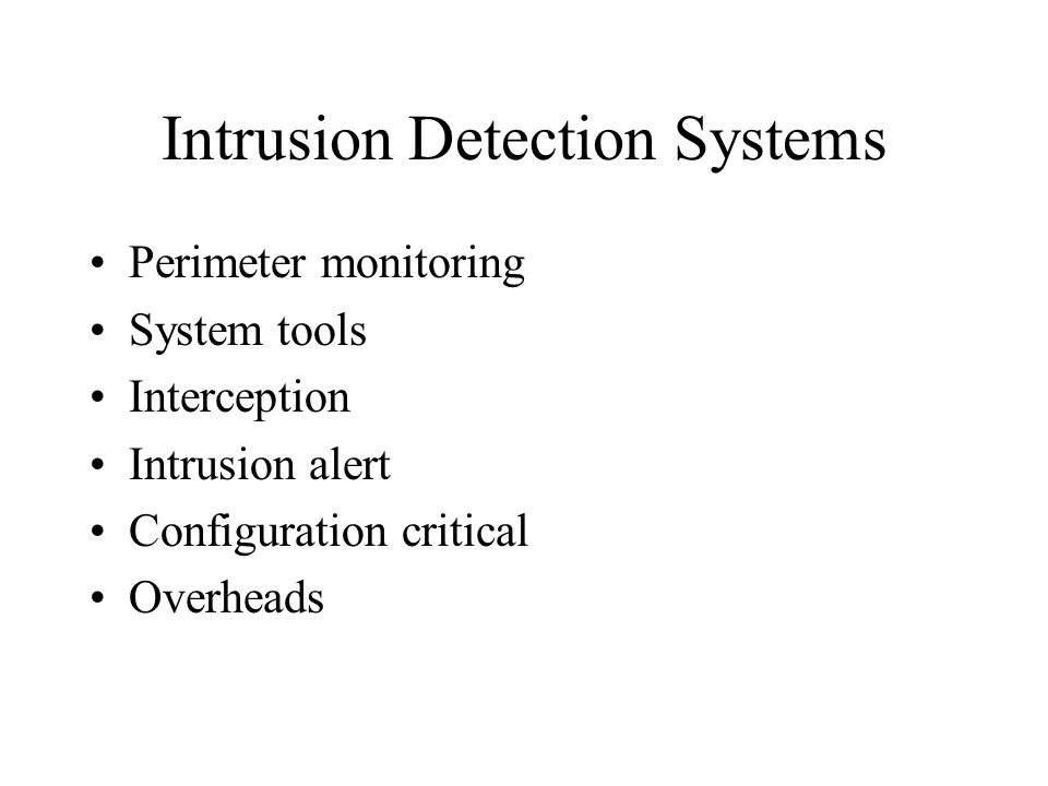 Intrusion Detection Systems Perimeter monitoring System tools Interception Intrusion alert Configuration critical Overheads