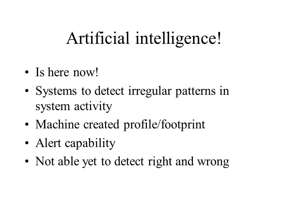 Artificial intelligence. Is here now.