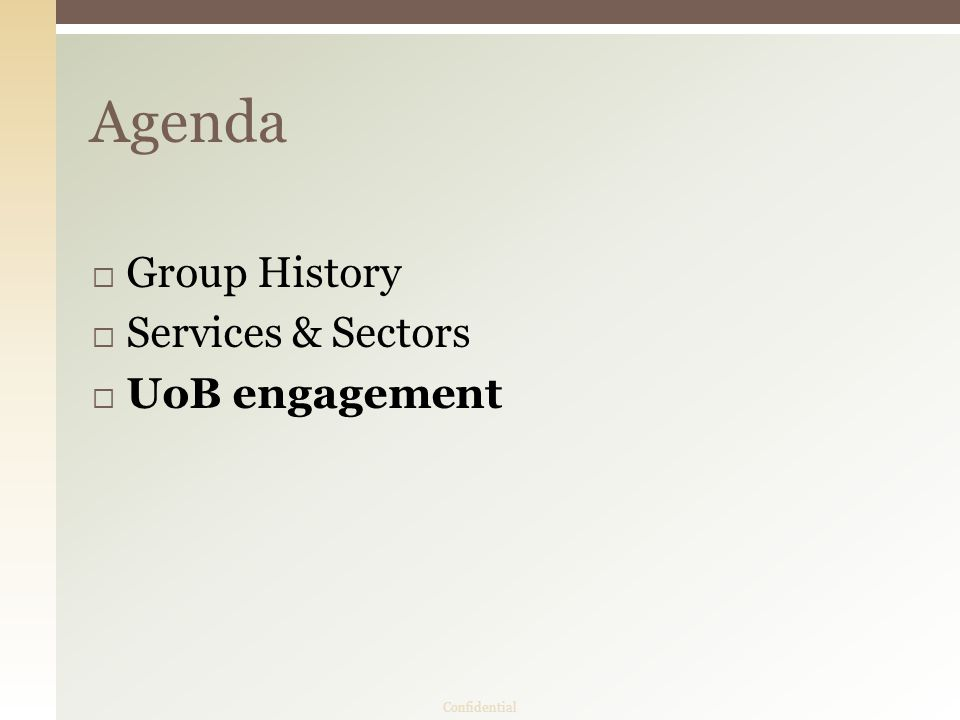  Group History  Services & Sectors  UoB engagement Agenda Confidential