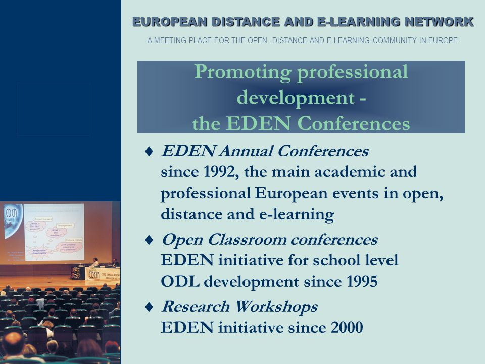 Promoting professional development - the EDEN Conferences  EDEN Annual Conferences since 1992, the main academic and professional European events in
