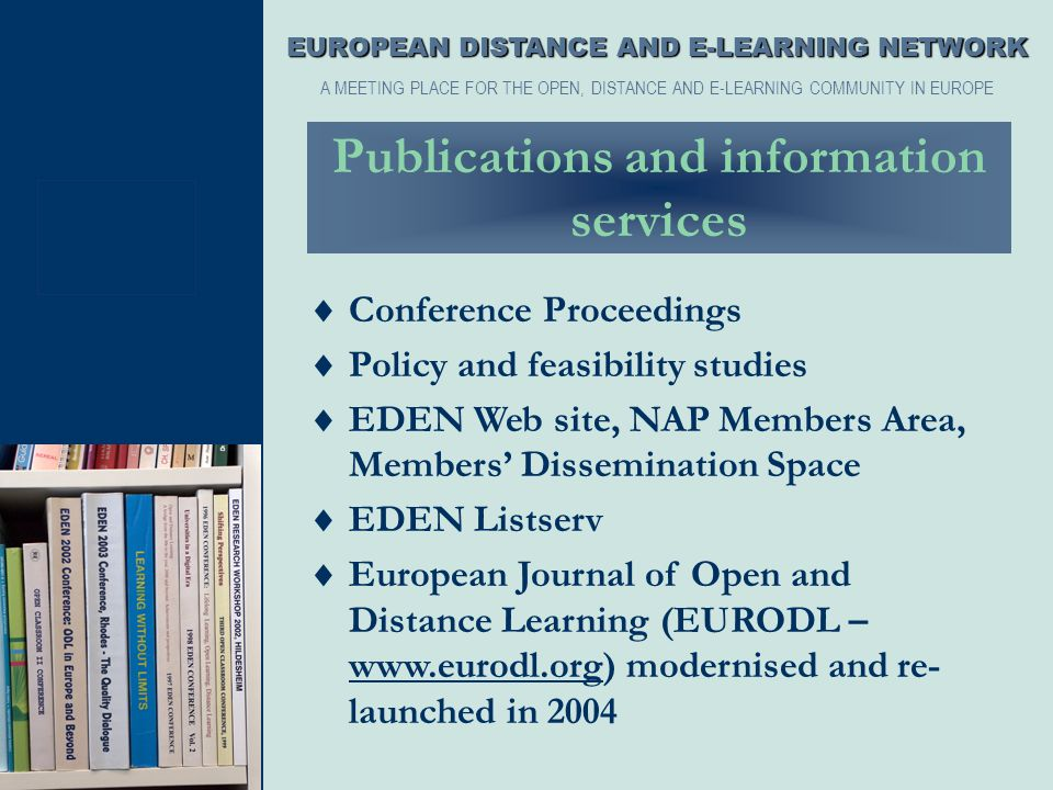  Conference Proceedings  Policy and feasibility studies  EDEN Web site, NAP Members Area, Members' Dissemination Space  EDEN Listserv  European J