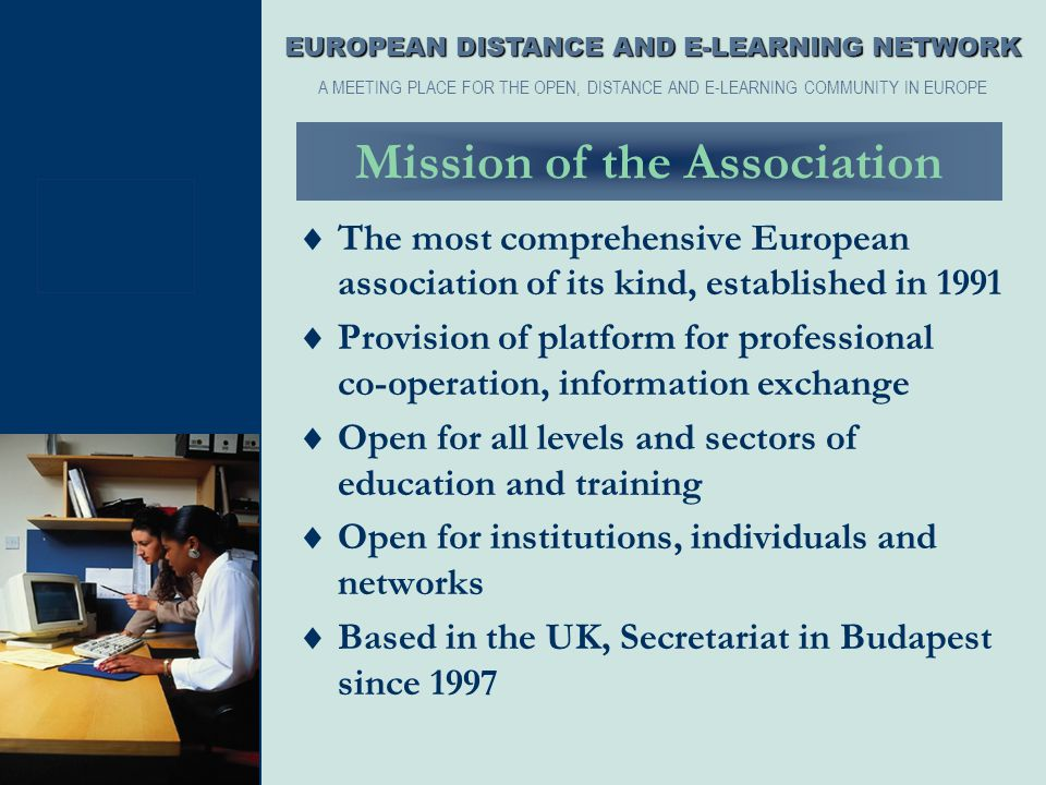 Mission of the Association  The most comprehensive European association of its kind, established in 1991  Provision of platform for professional co-