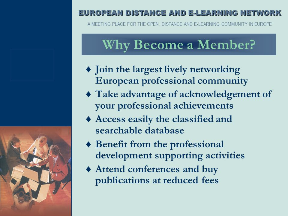 Why Become a Member?  Join the largest lively networking European professional community  Take advantage of acknowledgement of your professional ach