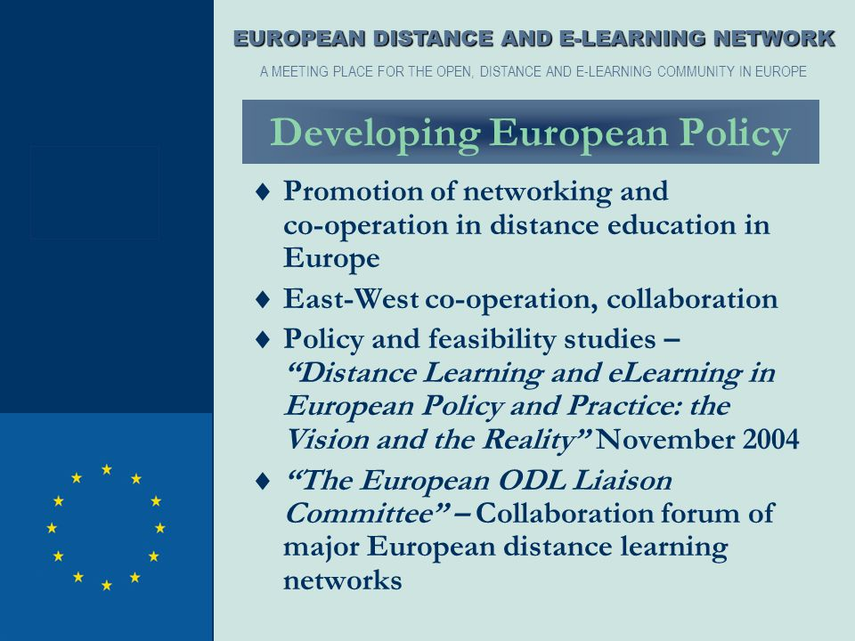 Developing European Policy  Promotion of networking and co-operation in distance education in Europe  East-West co-operation, collaboration  Policy