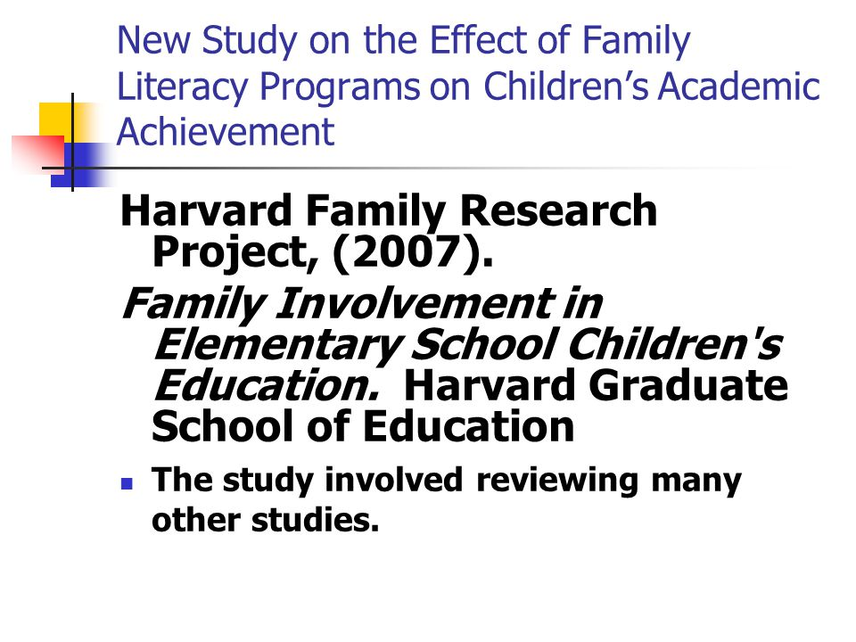 New Study on the Effect of Family Literacy Programs on Children's Academic Achievement Harvard Family Research Project, (2007).