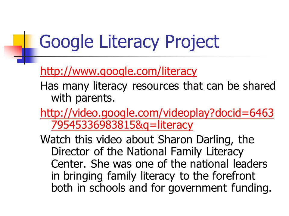 Google Literacy Project http://www.google.com/literacy Has many literacy resources that can be shared with parents. http://video.google.com/videoplay?
