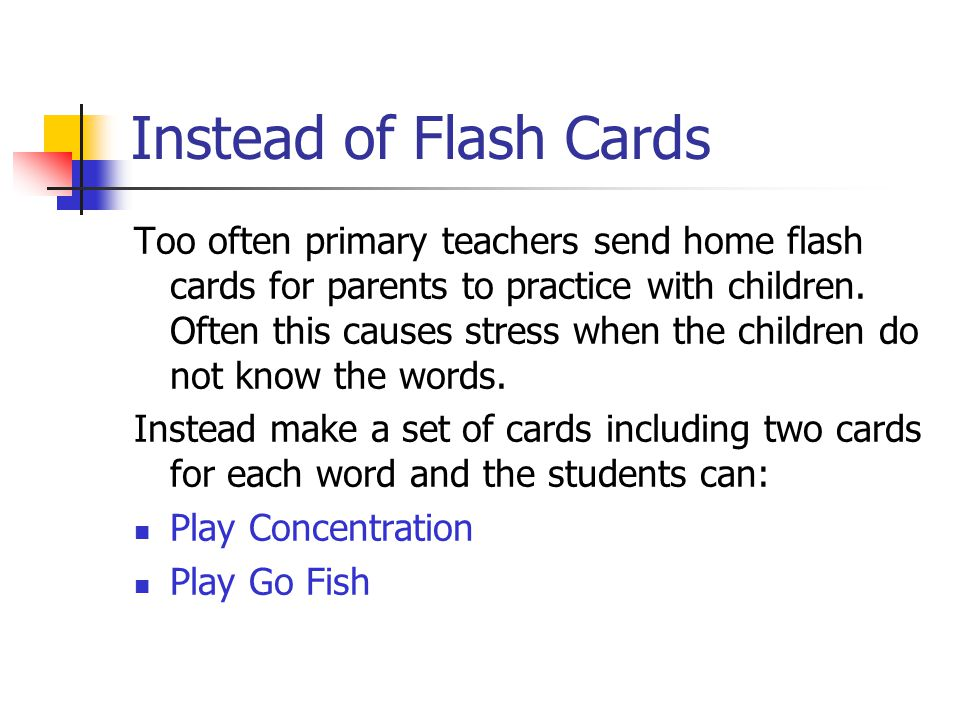Instead of Flash Cards Too often primary teachers send home flash cards for parents to practice with children.