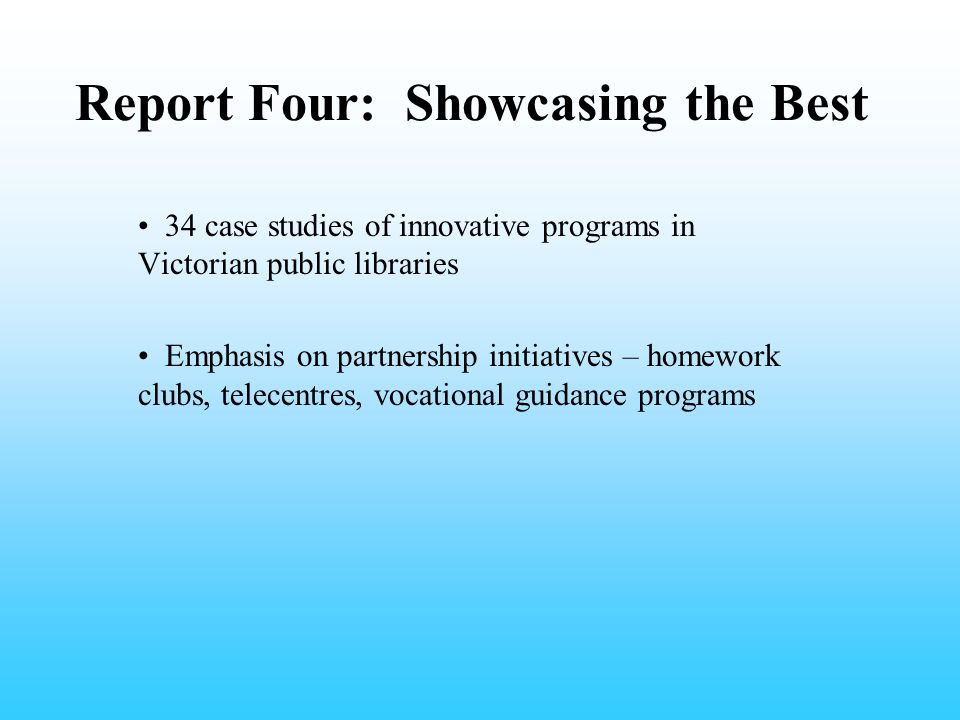Report Four: Showcasing the Best 34 case studies of innovative programs in Victorian public libraries Emphasis on partnership initiatives – homework c
