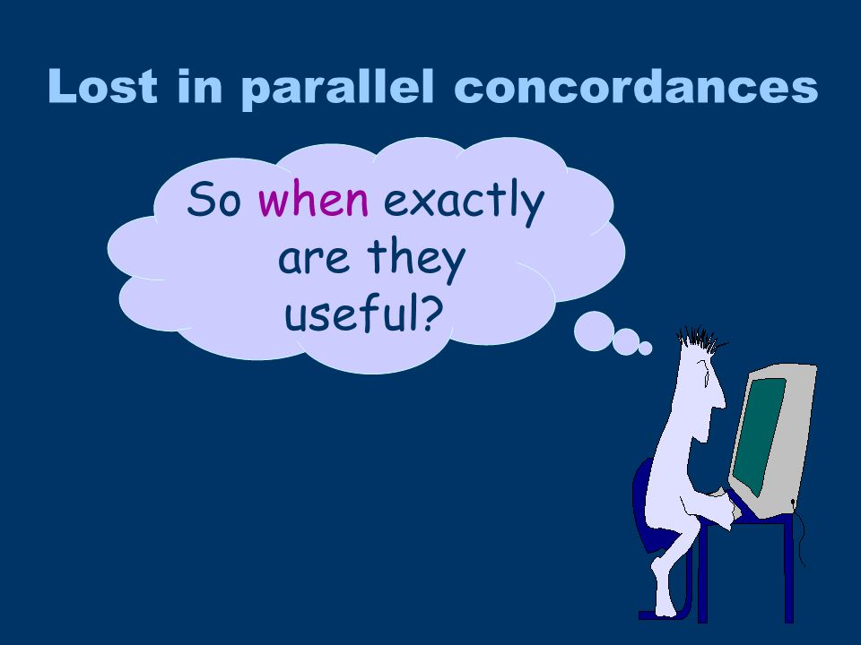Lost in parallel concordances So when exactly are they useful