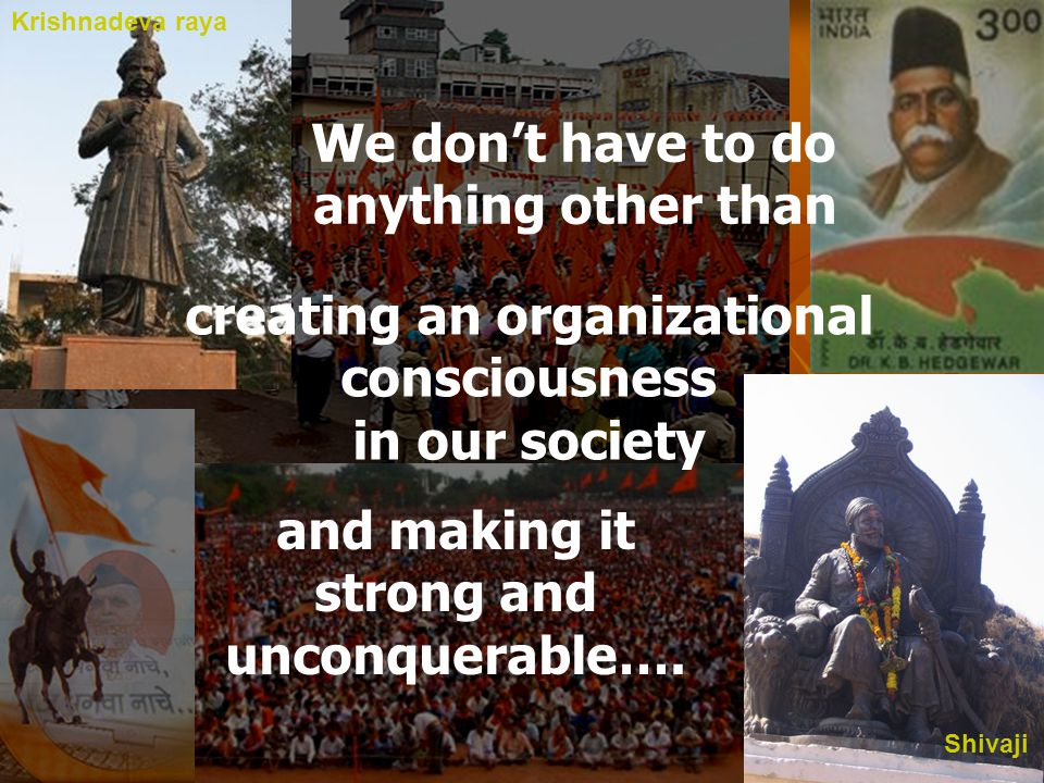 We don't have to do anything other than creating an organizational consciousness in our society and making it strong and unconquerable….