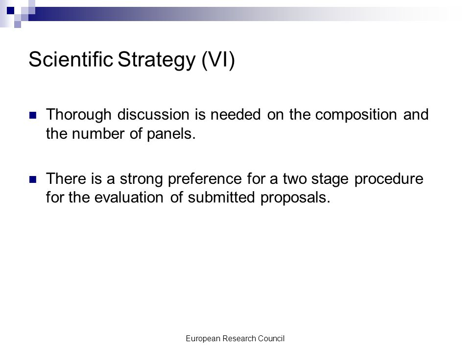 European Research Council Scientific Strategy (VI) Thorough discussion is needed on the composition and the number of panels.