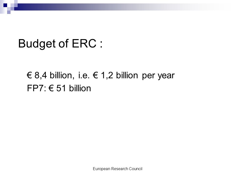 European Research Council Budget of ERC : € 8,4 billion, i.e.