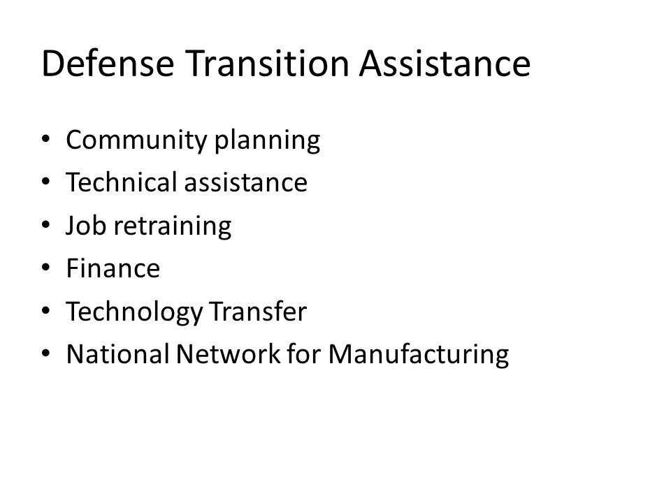 Defense Transition Assistance Community planning Technical assistance Job retraining Finance Technology Transfer National Network for Manufacturing