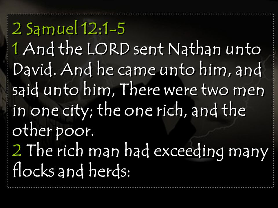 2 Samuel 12:1-5 1 And the LORD sent Nathan unto David.