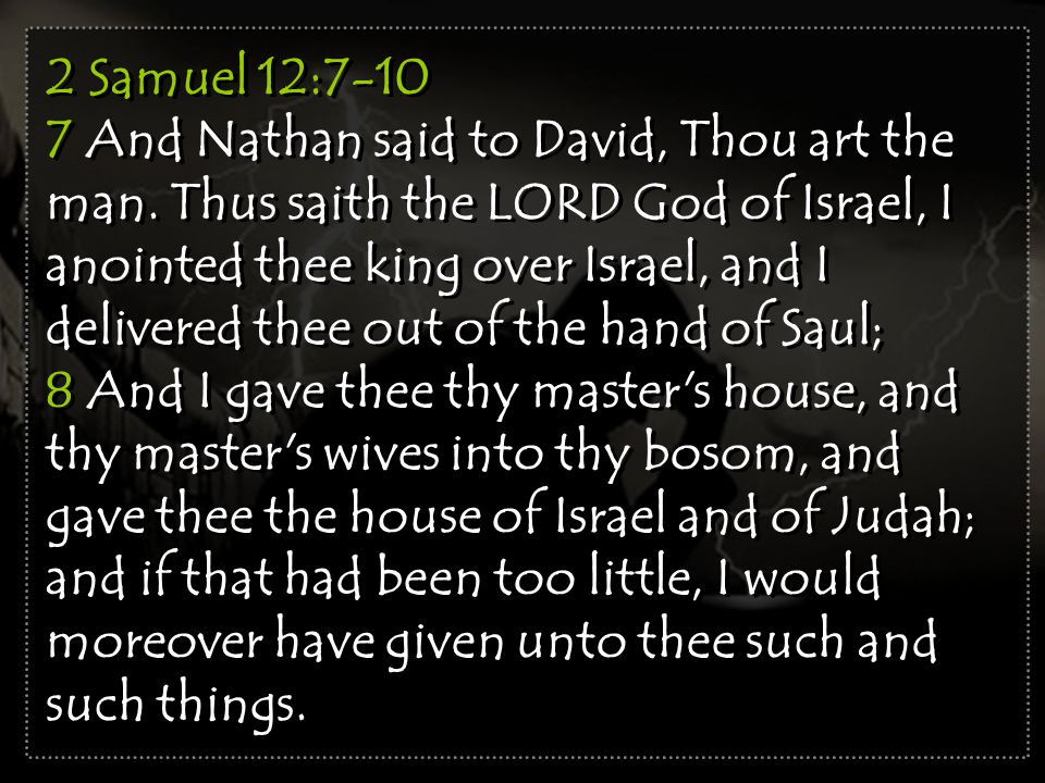2 Samuel 12:7-10 7 And Nathan said to David, Thou art the man.