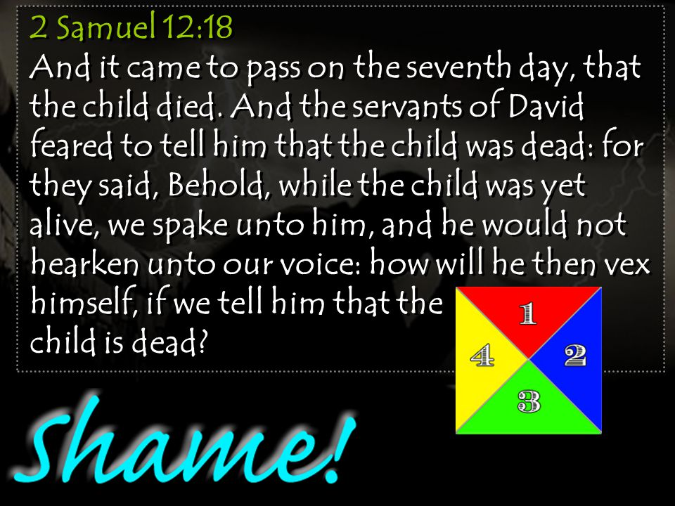 2 Samuel 12:18 And it came to pass on the seventh day, that the child died.