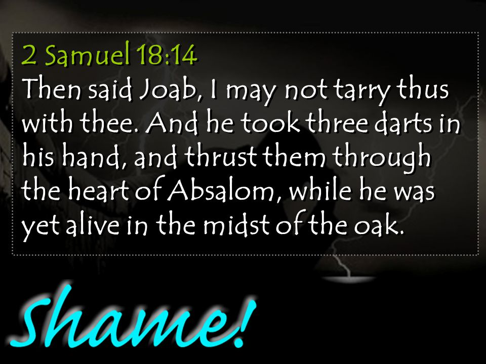2 Samuel 18:14 Then said Joab, I may not tarry thus with thee.