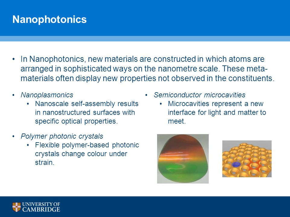 Nanophotonics In Nanophotonics, new materials are constructed in which atoms are arranged in sophisticated ways on the nanometre scale.