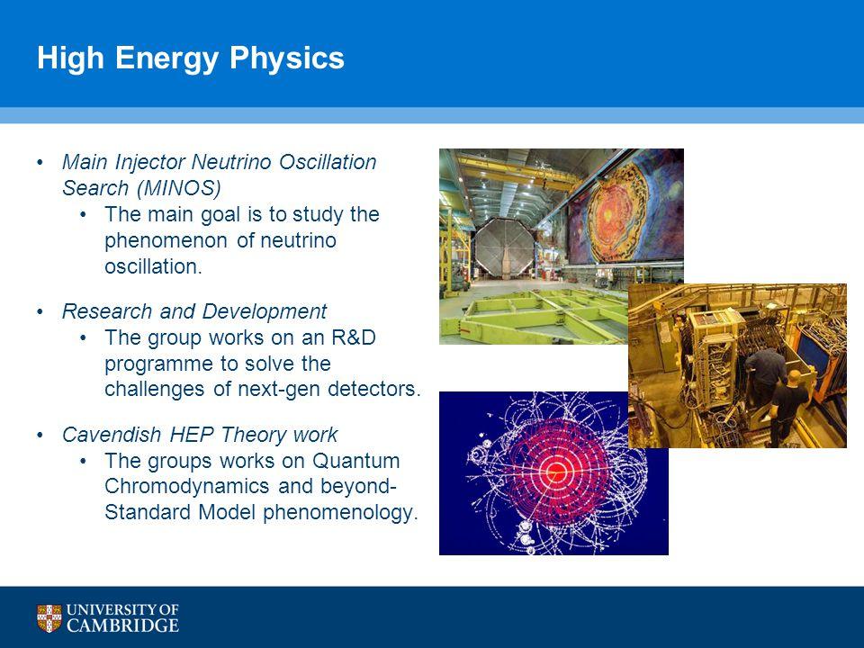 High Energy Physics Main Injector Neutrino Oscillation Search (MINOS) The main goal is to study the phenomenon of neutrino oscillation.